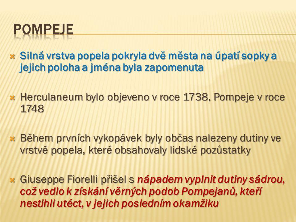  Silná vrstva popela pokryla dvě města na úpatí sopky a jejich poloha a jména byla zapomenuta  Herculaneum bylo objeveno v roce 1738, Pompeje v roce