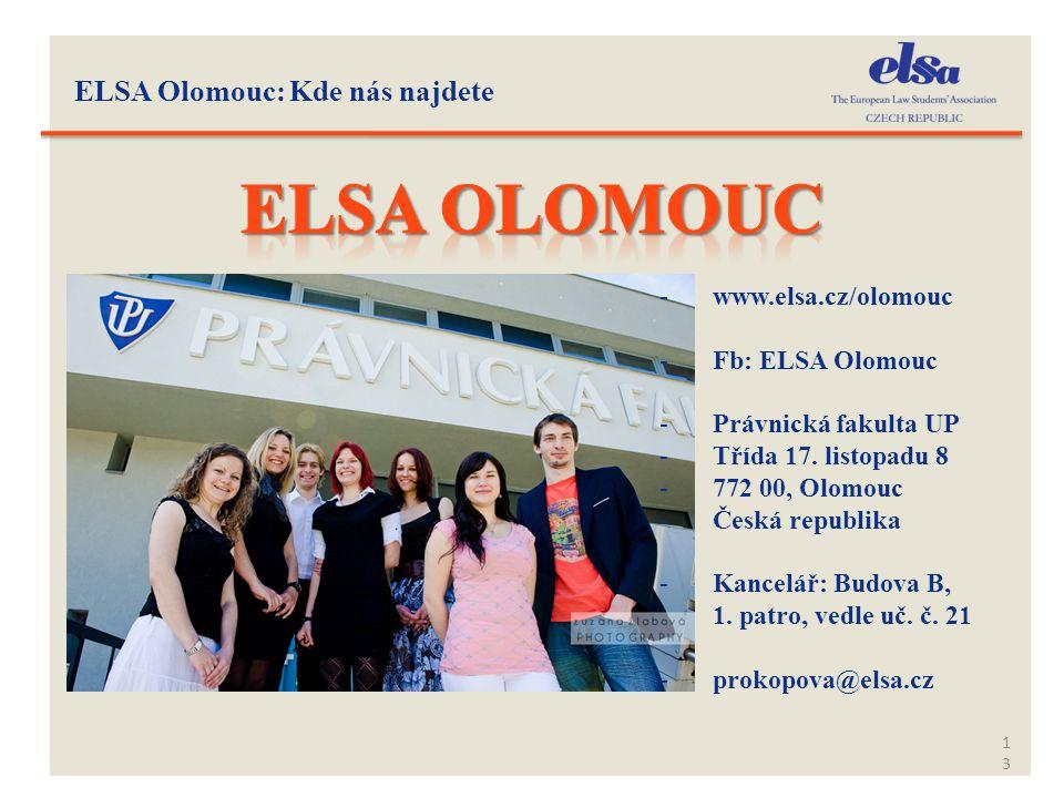 ELSA Olomouc: Kde nás najdete 13 -www.elsa.cz/olomouc -Fb: ELSA Olomouc -Právnická fakulta UP -Třída 17. listopadu 8 -772 00, Olomouc -Česká republika