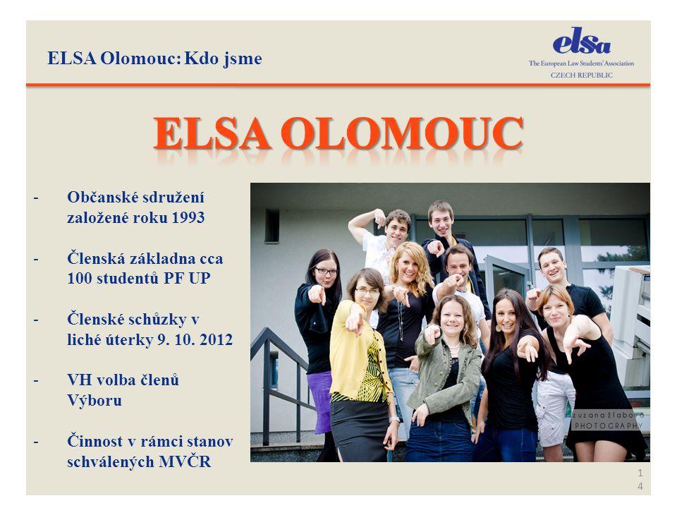 ELSA Olomouc: Kdo jsme 14 -Občanské sdružení založené roku 1993 -Členská základna cca 100 studentů PF UP -Členské schůzky v liché úterky 9. 10. 2012 -