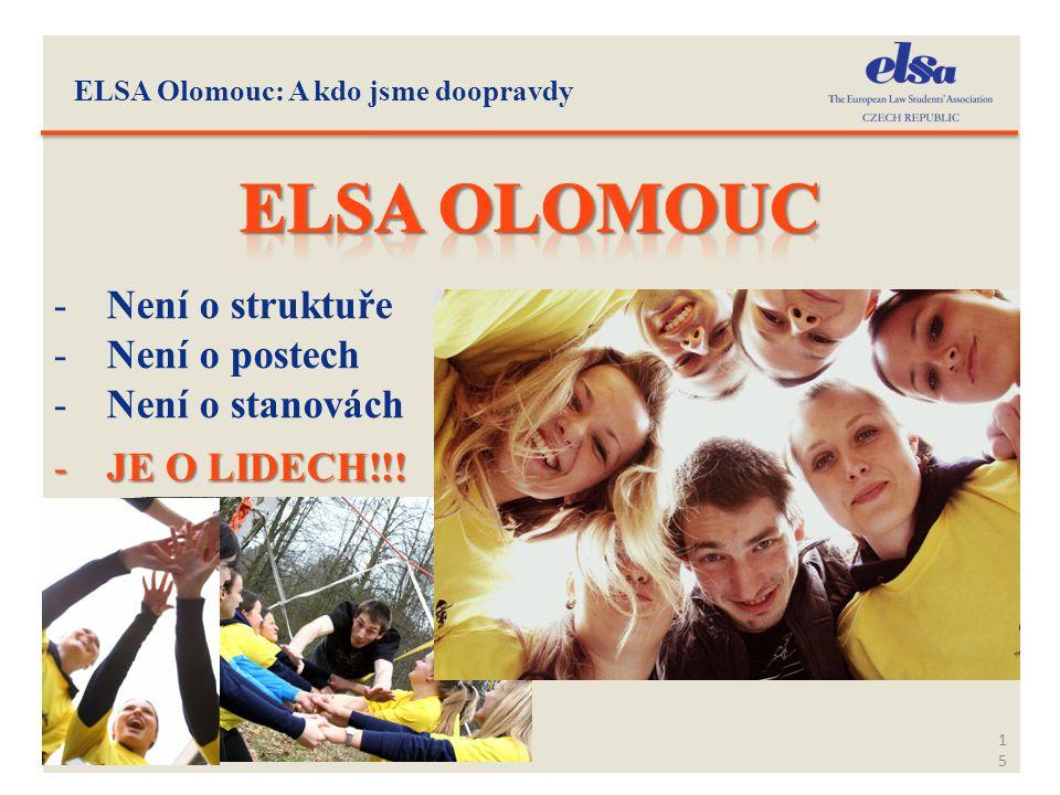 ELSA Olomouc: A kdo jsme doopravdy 15 -Není o struktuře -Není o postech -Není o stanovách -JE O LIDECH!!!