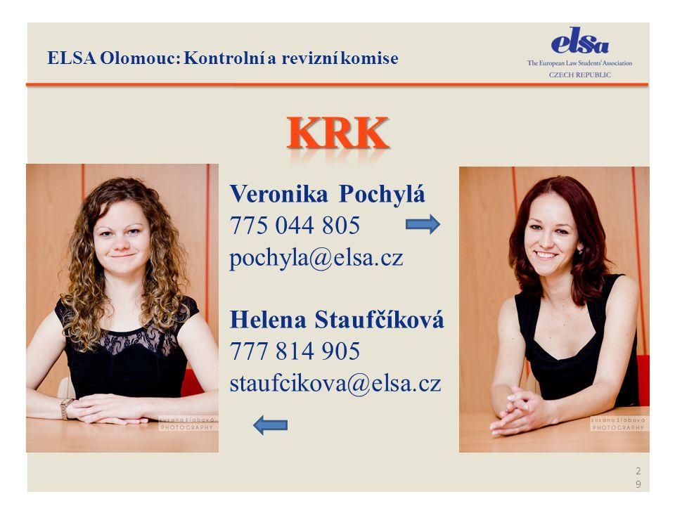 ELSA Olomouc: Kontrolní a revizní komise 29 -Veronika Pochylá -775 044 805 -pochyla@elsa.cz -Helena Staufčíková -777 814 905 -staufcikova@elsa.cz