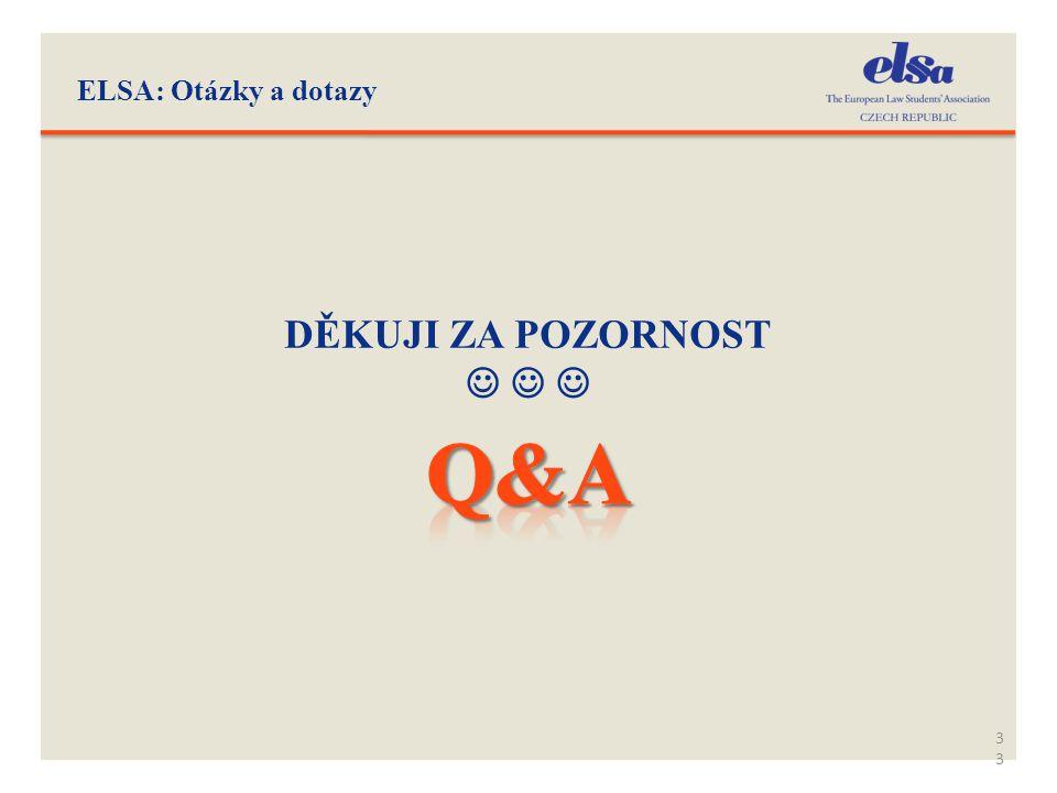 ELSA: Otázky a dotazy 33 DĚKUJI ZA POZORNOST   