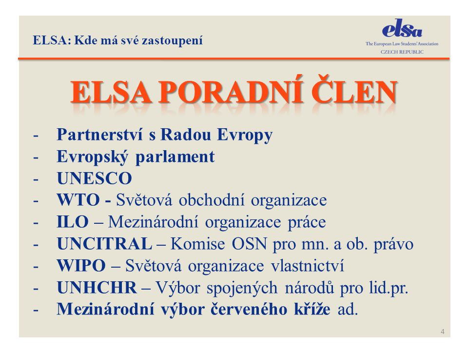 ELSA: Na čem pracuje 5 -STEP – Student Trainee Exchange Programme -CMCC – Czech Moot Court Competition -IVS – Institutional Study Visit -BSV – Bilateral Study Visit -LW – Legal Workshop -JFK – Job-fair Kontakt -EC – Essay Competition -Open Day, Synergy, PrímaLex ad.