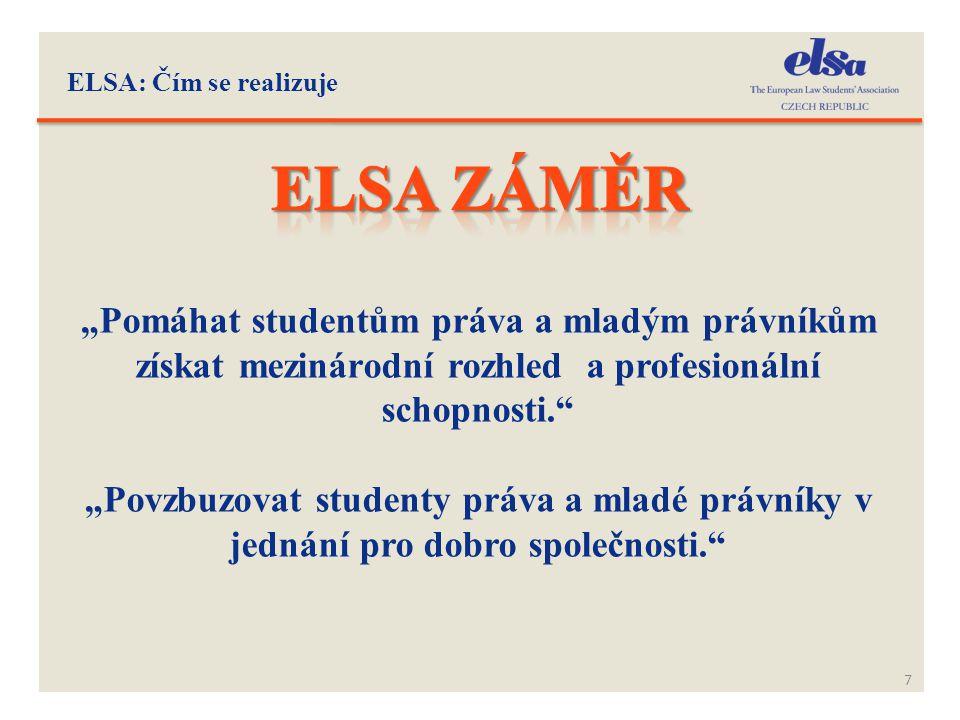 """ELSA: Čím se realizuje 7 """"Pomáhat studentům práva a mladým právníkům získat mezinárodní rozhled a profesionální schopnosti."""" """"Povzbuzovat studenty prá"""