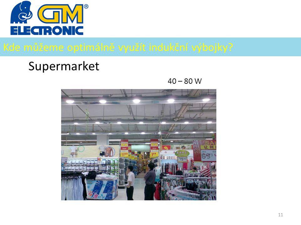 Kde můžeme optimálně využít indukční výbojky? Supermarket 40 – 80 W 11
