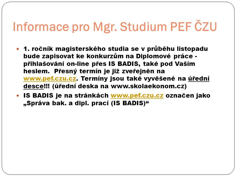 Informace pro Mgr. Studium PEF ČZU  1. ročník magisterského studia se v průběhu listopadu bude zapisovat ke konkurzům na Diplomové práce - přihlašová