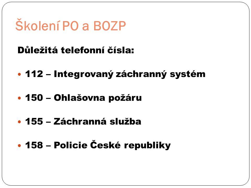 Školení PO a BOZP Důležitá telefonní čísla:  112 – Integrovaný záchranný systém  150 – Ohlašovna požáru  155 – Záchranná služba  158 – Policie České republiky