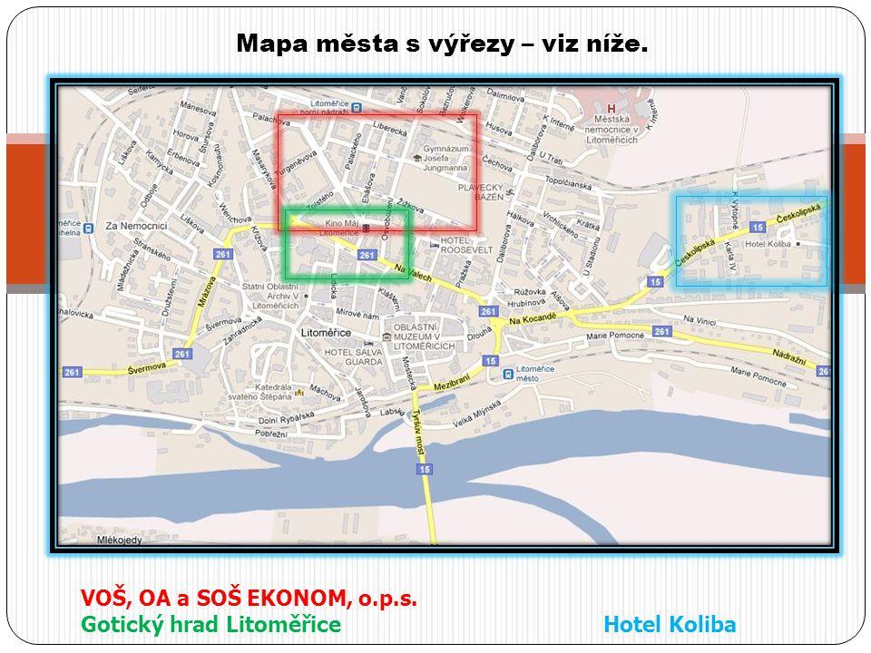 Mapa města s výřezy – viz níže. VOŠ, OA a SOŠ EKONOM, o.p.s. Gotický hrad LitoměřiceHotel Koliba