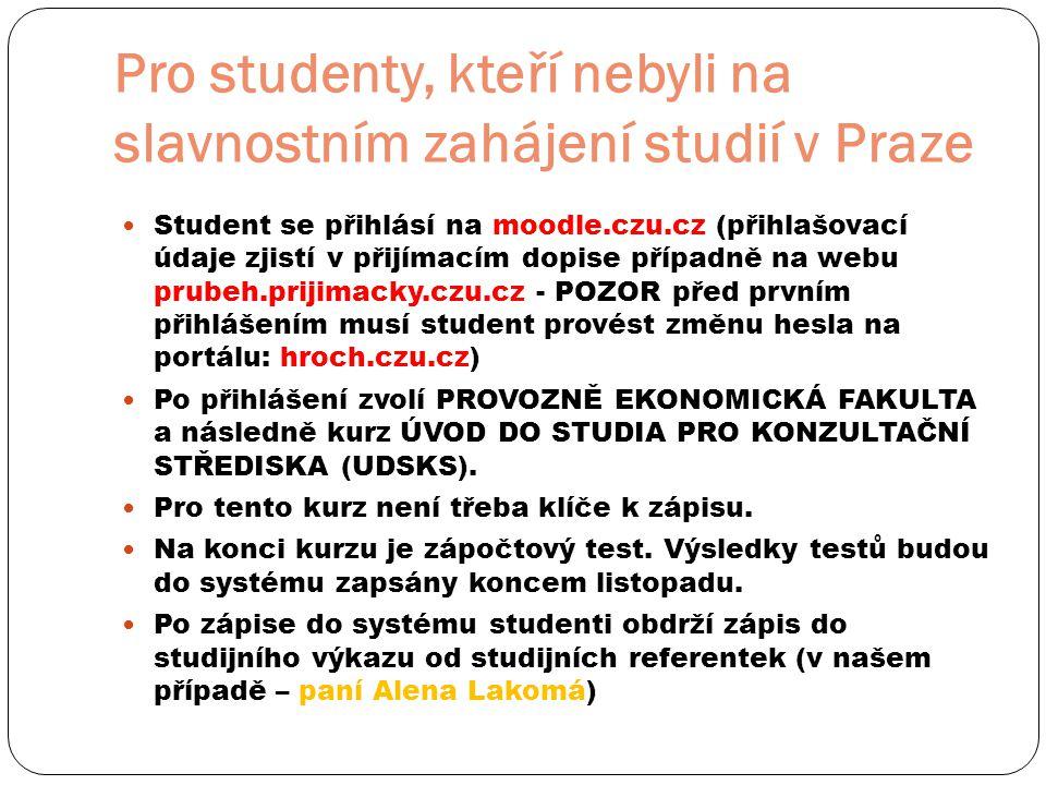 Pro studenty, kteří nebyli na slavnostním zahájení studií v Praze  Student se přihlásí na moodle.czu.cz (přihlašovací údaje zjistí v přijímacím dopis