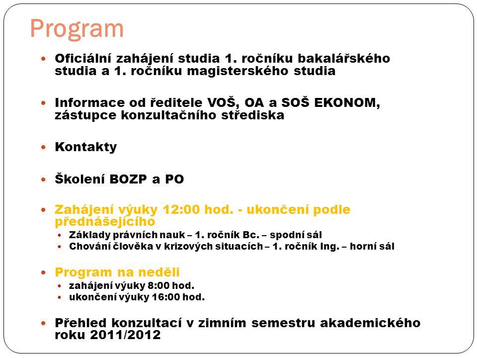 Program  Oficiální zahájení studia 1. ročníku bakalářského studia a 1. ročníku magisterského studia  Informace od ředitele VOŠ, OA a SOŠ EKONOM, zás