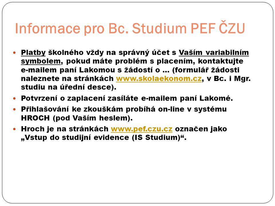 Informace pro Bc. Studium PEF ČZU  Platby školného vždy na správný účet s Vaším variabilním symbolem, pokud máte problém s placením, kontaktujte e-ma