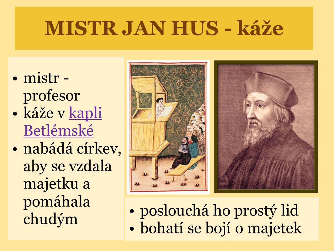 MISTR JAN HUS - káže •mistr - profesor •káže v kapli Betlémskékapli Betlémské •nabádá církev, aby se vzdala majetku a pomáhala chudým •poslouchá ho pr