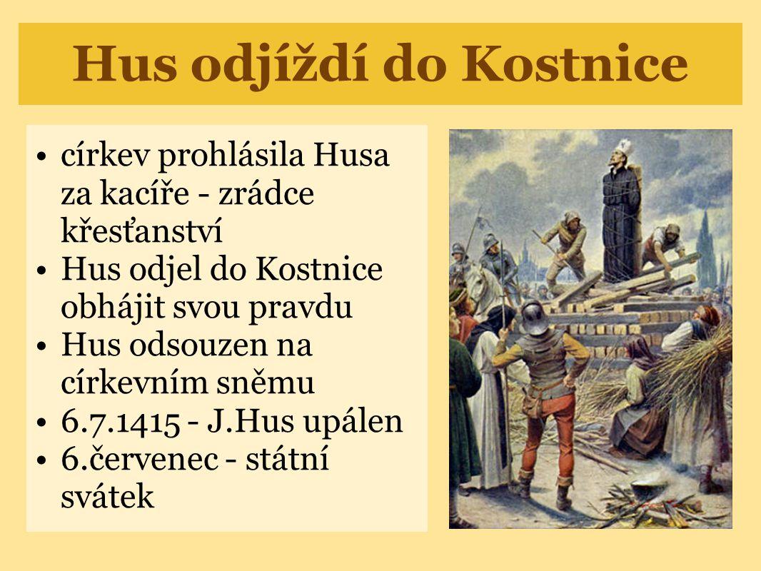 Hus odjíždí do Kostnice •církev prohlásila Husa za kacíře - zrádce křesťanství •Hus odjel do Kostnice obhájit svou pravdu •Hus odsouzen na církevním s