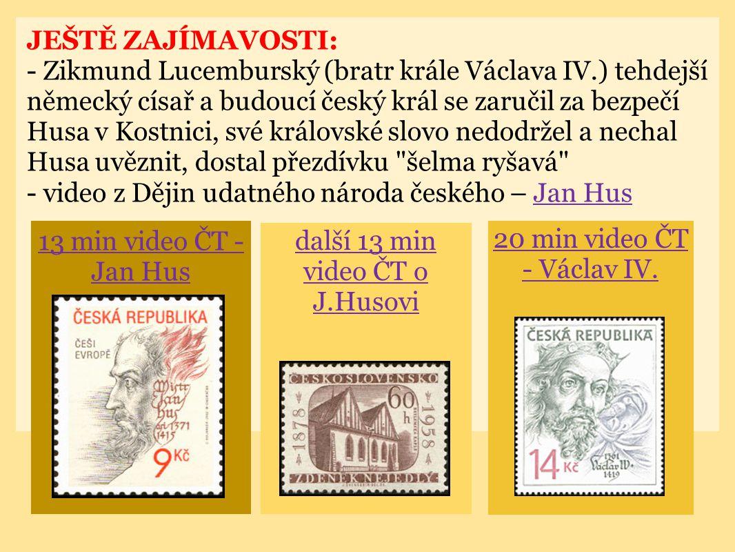 JEŠTĚ ZAJÍMAVOSTI: - Zikmund Lucemburský (bratr krále Václava IV.) tehdejší německý císař a budoucí český král se zaručil za bezpečí Husa v Kostnici,