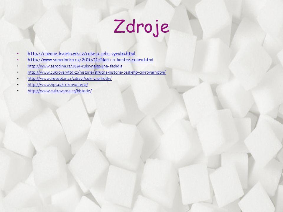 Zdroje • http://chemie-kvarta.wz.cz/cukr-a-jeho-vyroba.html http://chemie-kvarta.wz.cz/cukr-a-jeho-vyroba.html • http://www.samotarka.cz/2010/10/Neco-