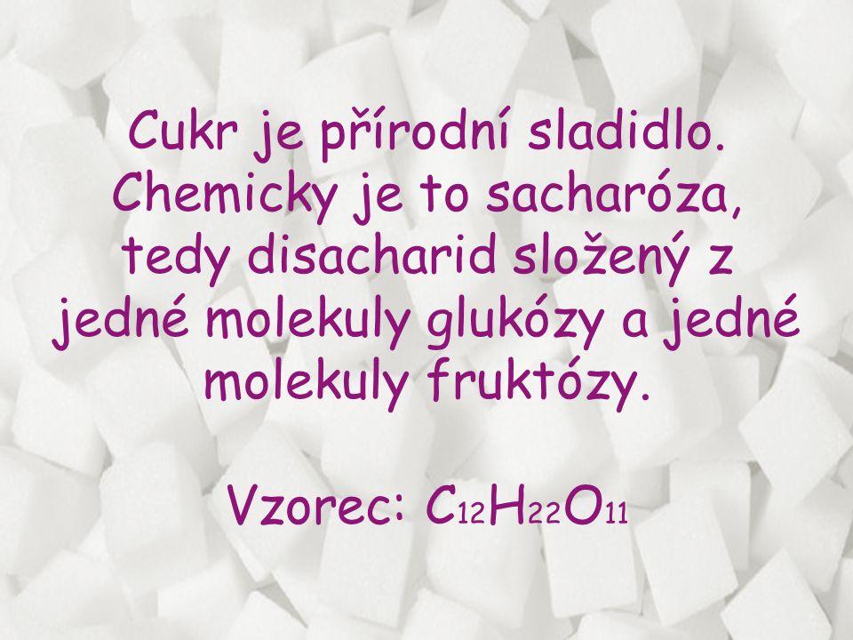 Cukr je přírodní sladidlo. Chemicky je to sacharóza, tedy disacharid složený z jedné molekuly glukózy a jedné molekuly fruktózy. Vzorec: C 12 H 22 O 1
