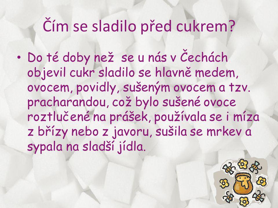 Čím se sladilo před cukrem? • Do té doby než se u nás v Čechách objevil cukr sladilo se hlavně medem, ovocem, povidly, sušeným ovocem a tzv. pracharan