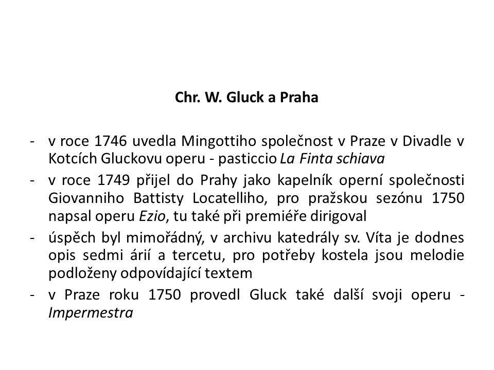 Chr. W. Gluck a Praha -v roce 1746 uvedla Mingottiho společnost v Praze v Divadle v Kotcích Gluckovu operu - pasticcio La Finta schiava -v roce 1749 p