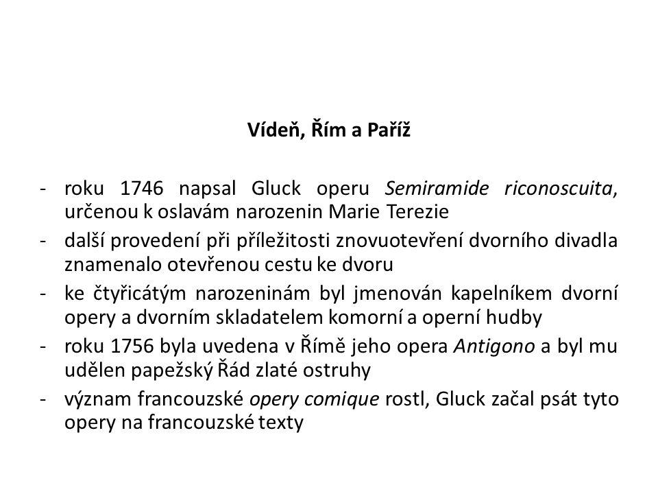 Vídeň, Řím a Paříž -roku 1746 napsal Gluck operu Semiramide riconoscuita, určenou k oslavám narozenin Marie Terezie -další provedení při příležitosti
