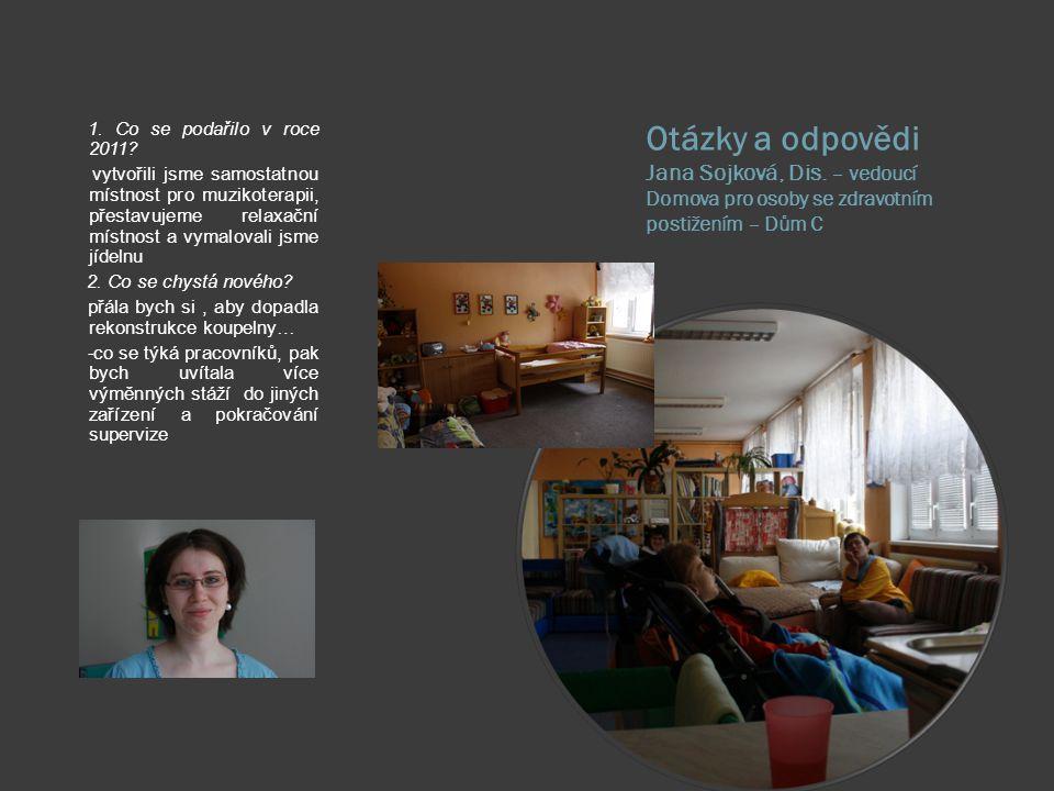 Otázky a odpovědi: Bc. Alena Babínová – vedoucí Domova pro osoby se zdravotním postižením - Dům B 1. Co se v roce 2011 podařilo? - změnili jsme obsaze
