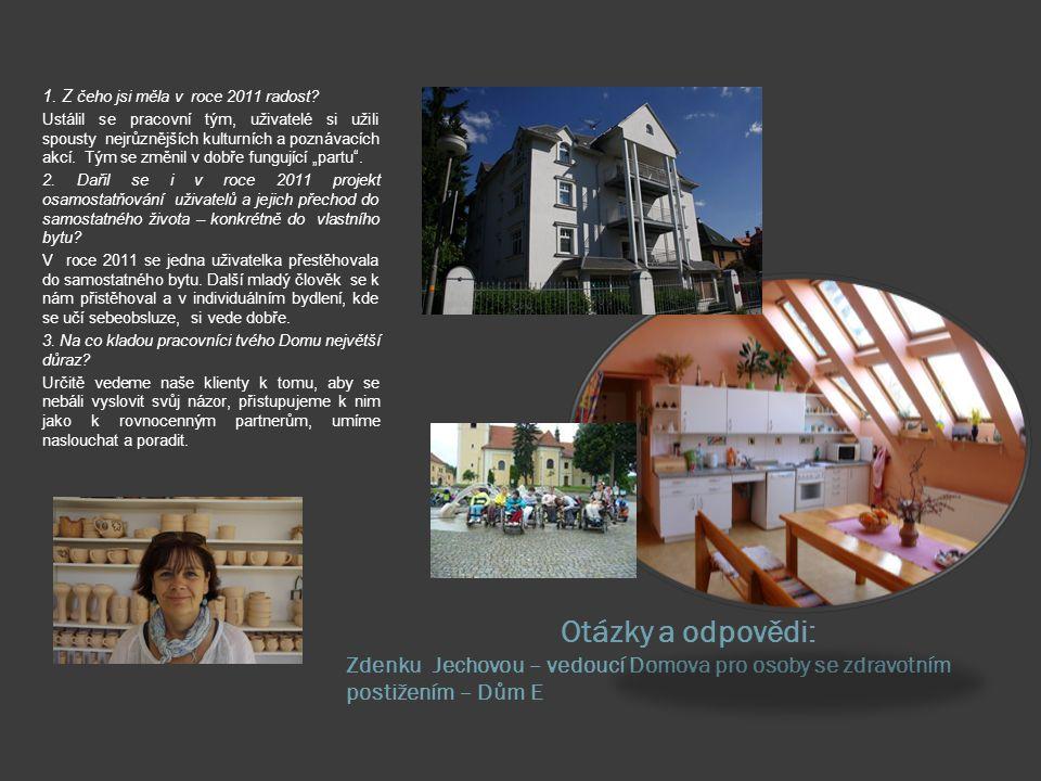 Otázky a odpovědi Jana Sojková, Dis. – vedoucí Domova pro osoby se zdravotním postižením – Dům C 1. Co se podařilo v roce 2011? vytvořili jsme samosta