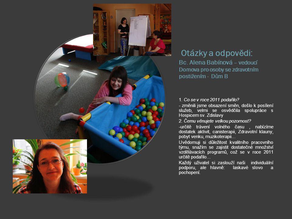 Otázky a odpovědi: Mgr. Kateřina Šostá speciální pedagog Alena Horáková vedoucí pobytových služeb  1. Práce psychologů je v našem zařízení nezastupit