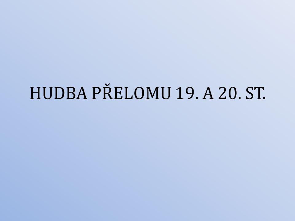 HUDBA PŘELOMU 19. A 20. ST.