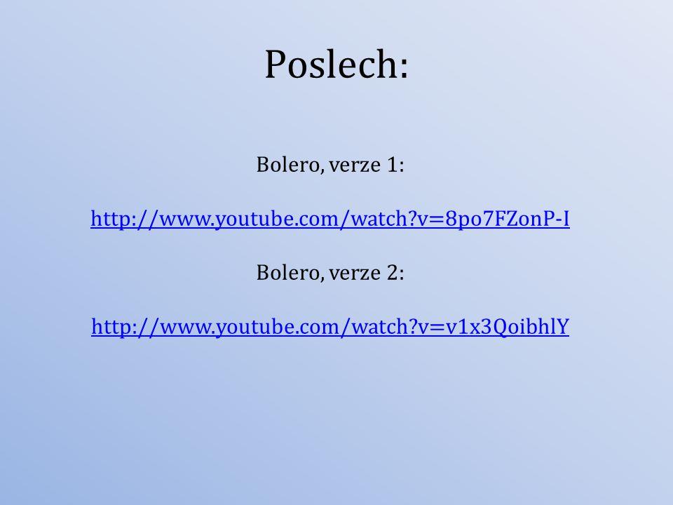 Poslech: Bolero, verze 1: http://www.youtube.com/watch?v=8po7FZonP-I Bolero, verze 2: http://www.youtube.com/watch?v=v1x3QoibhlY