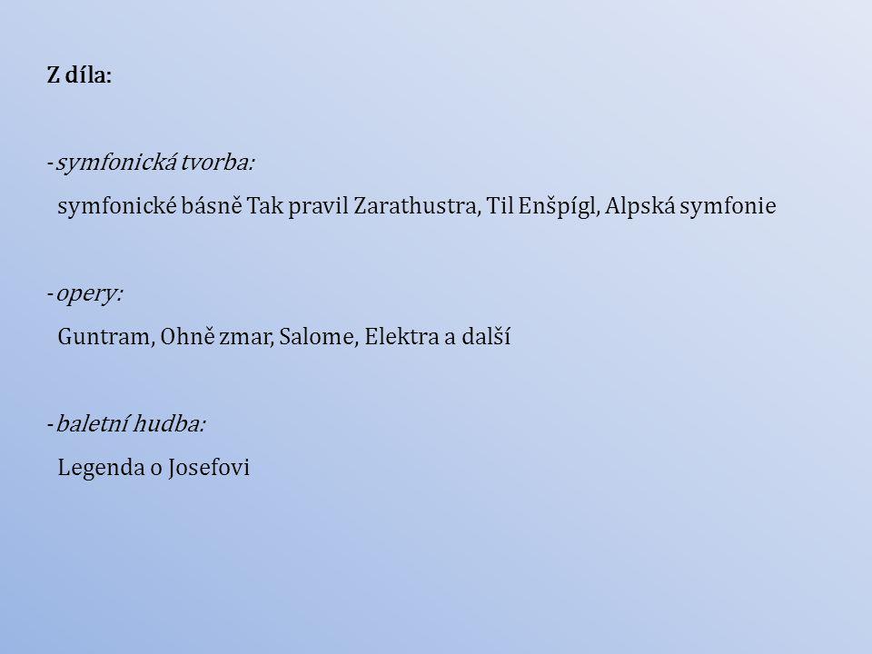 Z díla: -symfonická tvorba: symfonické básně Tak pravil Zarathustra, Til Enšpígl, Alpská symfonie -opery: Guntram, Ohně zmar, Salome, Elektra a další