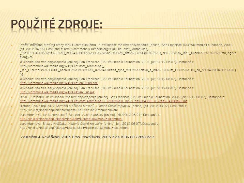  Pražští měšťané otevírají brány Janu Lucemburskému. In: Wikipedia: the free encyclopedia [online]. San Francisco (CA): Wikimedia Foundation, 2001- [