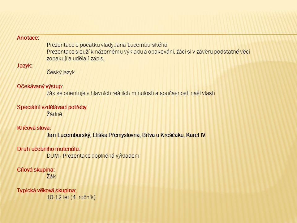 Anotace: Prezentace o počátku vlády Jana Lucemburského Prezentace slouží k názornému výkladu a opakování, žáci si v závěru podstatné věci zopakují a u