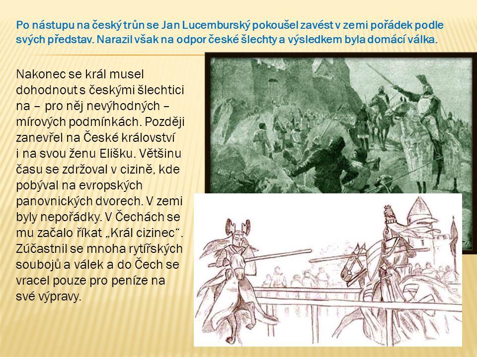 Nakonec se král musel dohodnout s českými šlechtici na – pro něj nevýhodných – mírových podmínkách. Později zanevřel na České království i na svou žen