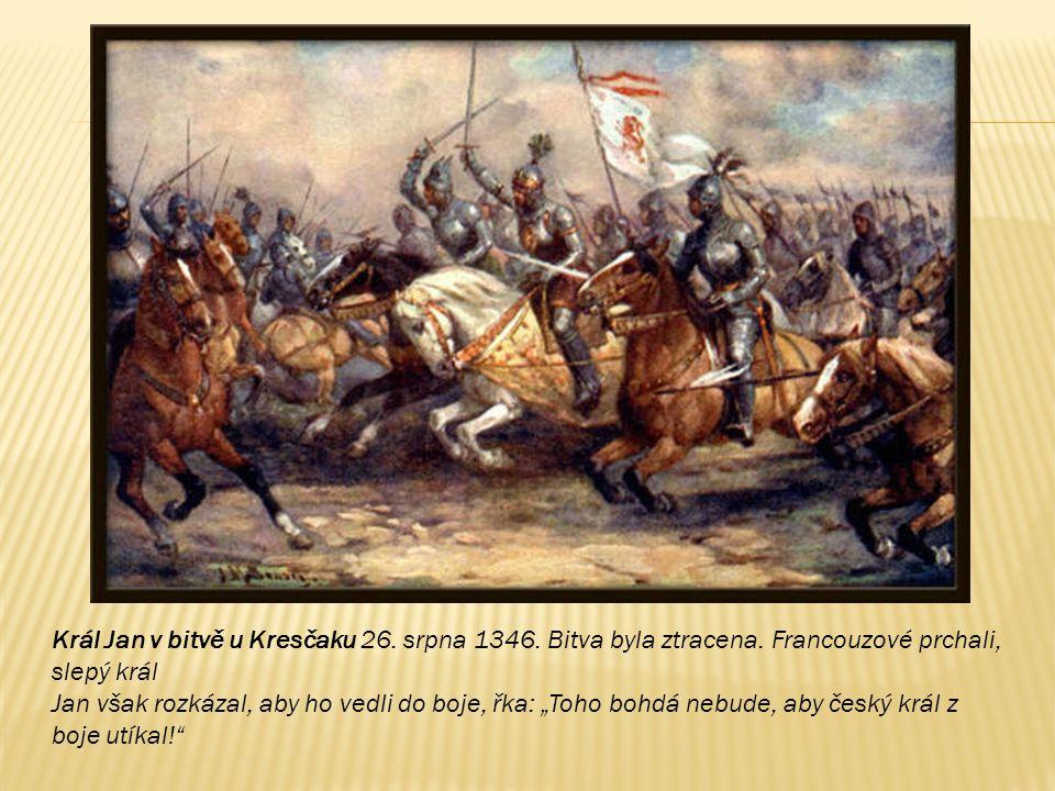 """Král Jan v bitvě u Kresčaku 26. srpna 1346. Bitva byla ztracena. Francouzové prchali, slepý král Jan však rozkázal, aby ho vedli do boje, řka: """"Toho b"""