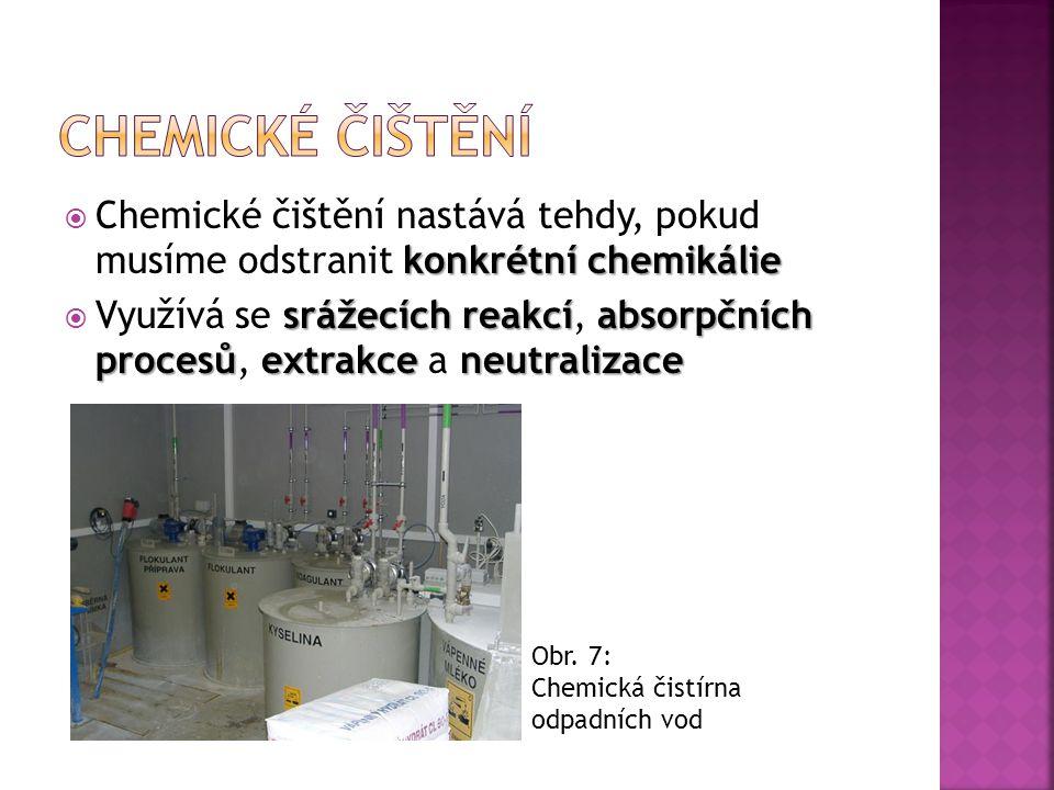 konkrétní chemikálie  Chemické čištění nastává tehdy, pokud musíme odstranit konkrétní chemikálie srážecích reakcíabsorpčních procesůextrakce neutral