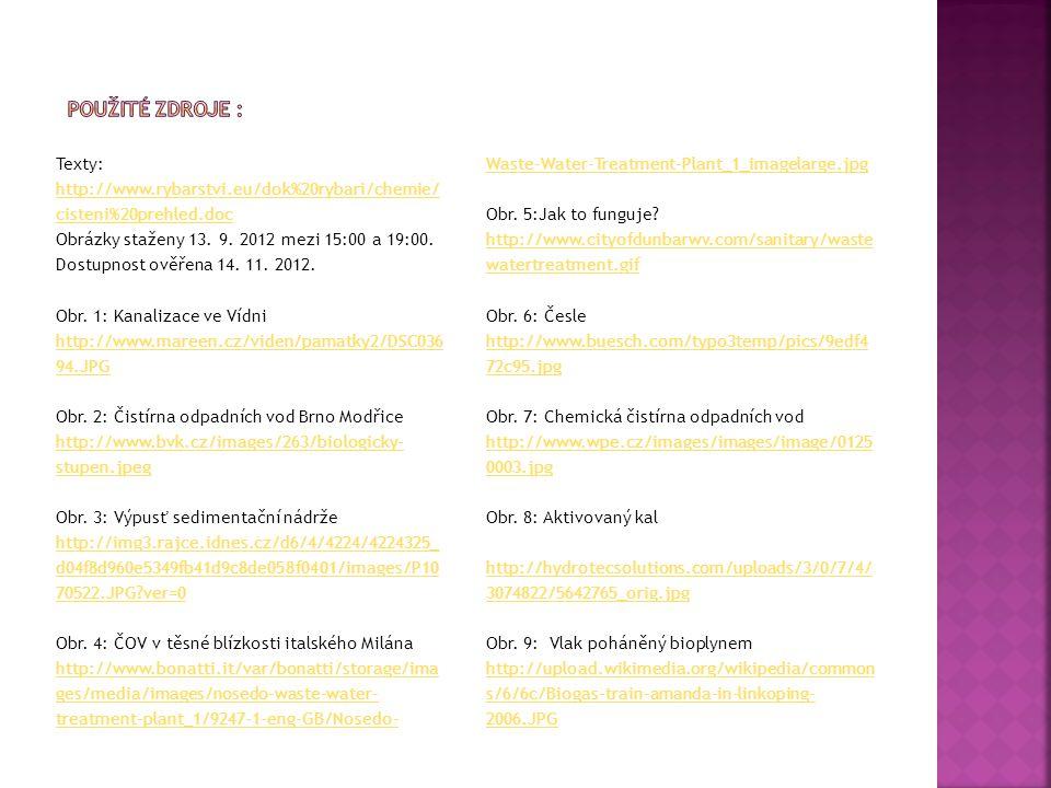 Texty: http://www.rybarstvi.eu/dok%20rybari/chemie/ cisteni%20prehled.doc Obrázky staženy 13. 9. 2012 mezi 15:00 a 19:00. Dostupnost ověřena 14. 11. 2