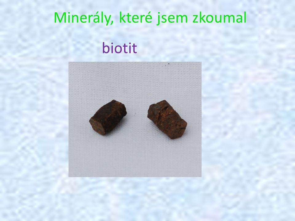 Minerály, které jsem zkoumal biotit