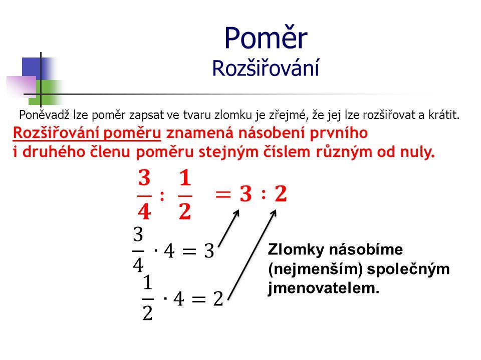 Poměr Rozšiřování Poněvadž lze poměr zapsat ve tvaru zlomku je zřejmé, že jej lze rozšiřovat a krátit. Rozšiřování poměru znamená násobení prvního i d