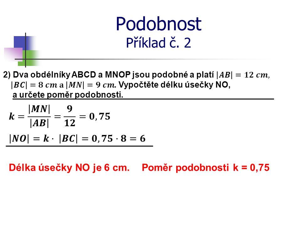 Podobnost Příklad č. 2 Poměr podobnosti k = 0,75Délka úsečky NO je 6 cm.