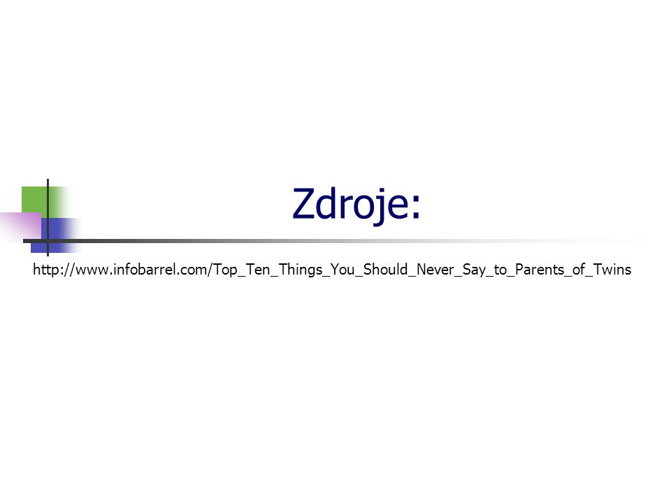 Zdroje: http://www.infobarrel.com/Top_Ten_Things_You_Should_Never_Say_to_Parents_of_Twins