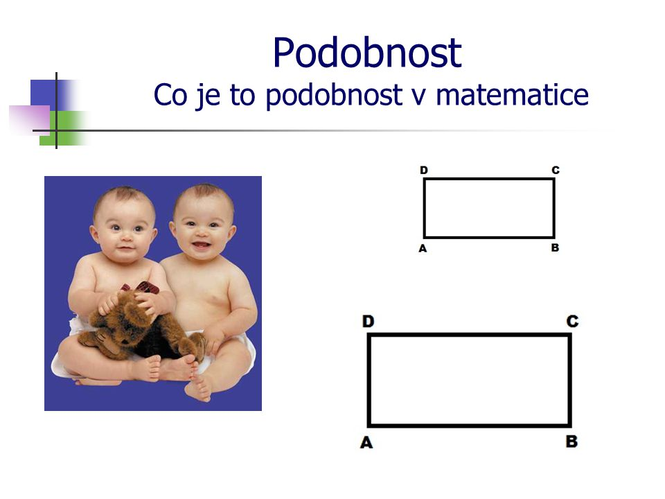 Podobnost Kde se setkáme s matematickou podobností Co to znamená, že je něco podobné.
