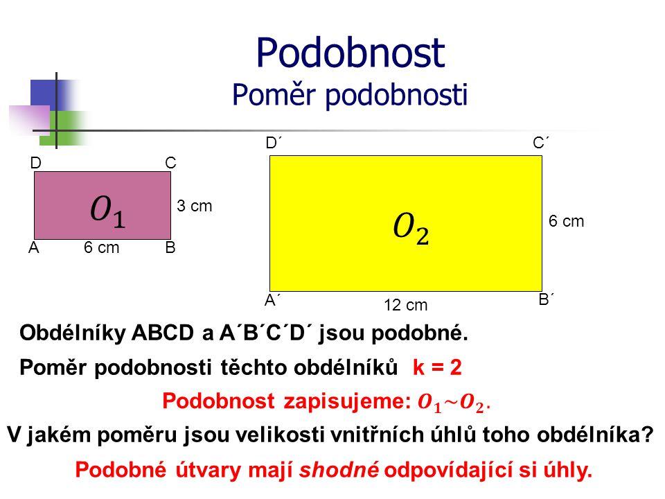 Podobnost Poměr podobnosti 6 cm 3 cm 12 cm 6 cm A´ B´ C´ A D´ B CD Obdélníky ABCD a A´B´C´D´ jsou podobné. Poměr podobnosti těchto obdélníků V jakém p