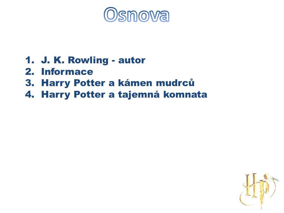 1.J. K. Rowling - autor 2.Informace 3.Harry Potter a kámen mudrců 4.Harry Potter a tajemná komnata