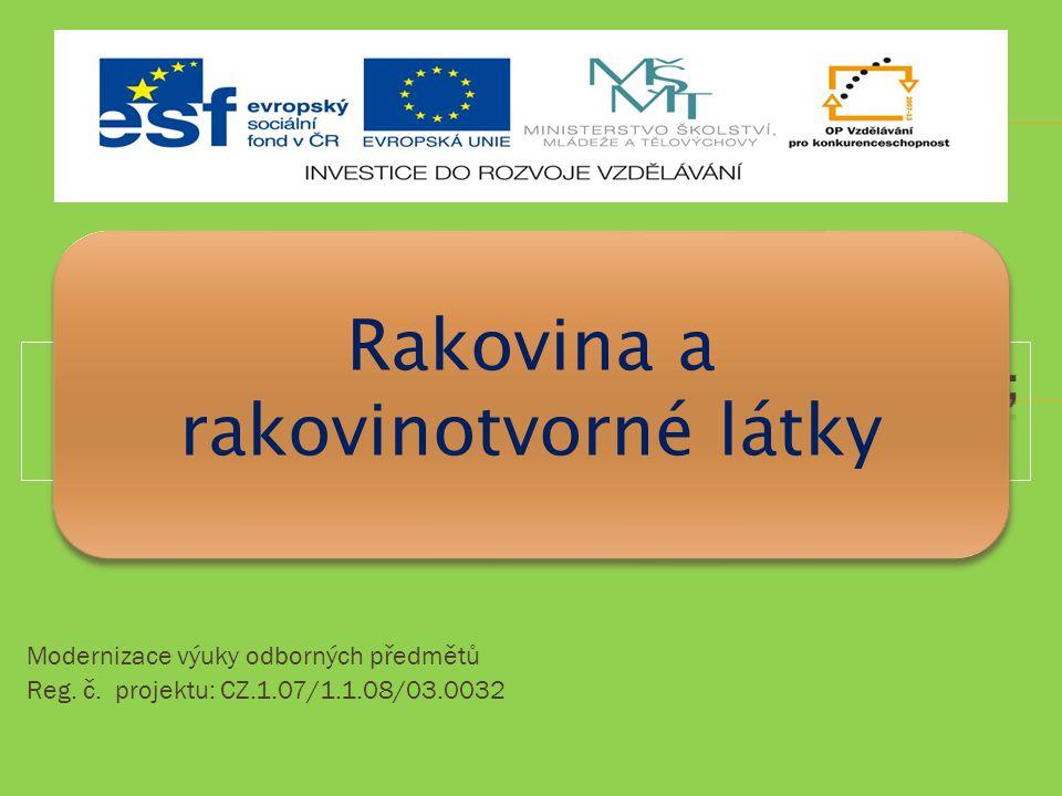 Modernizace výuky odborných předmětů Reg. č. projektu: CZ.1.07/1.1.08/03.0032 Rakovina a rakovinotvorné látky