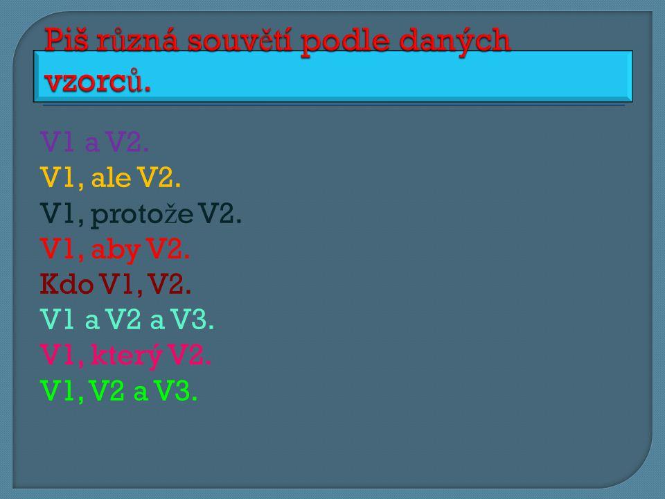 V1 a V2.V1, ale V2. V1, proto ž e V2. V1, aby V2.