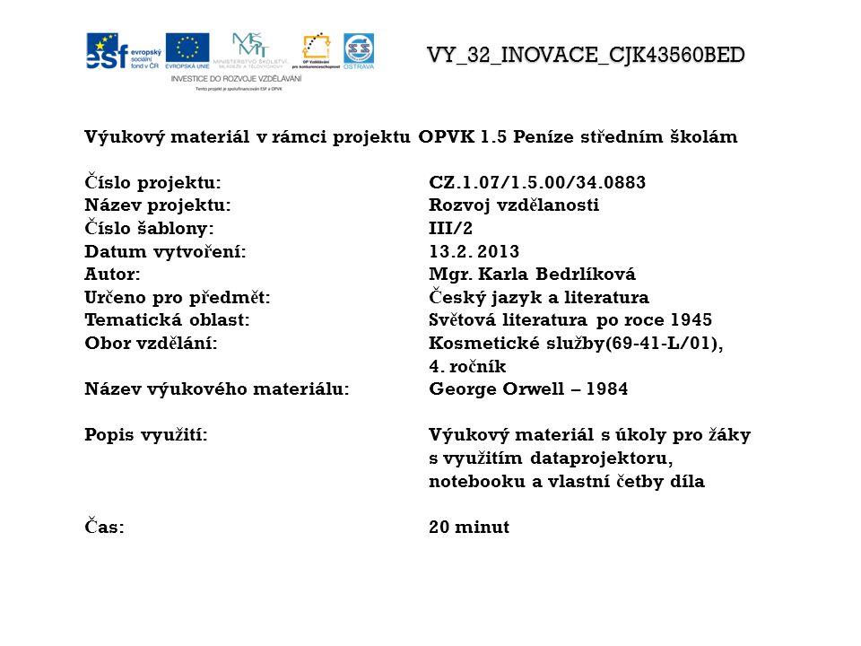 VY_32_INOVACE_CJK43560BED Výukový materiál v rámci projektu OPVK 1.5 Peníze st ř edním školám Č íslo projektu:CZ.1.07/1.5.00/34.0883 Název projektu:Rozvoj vzd ě lanosti Č íslo šablony: III/2 Datum vytvo ř ení:13.2.