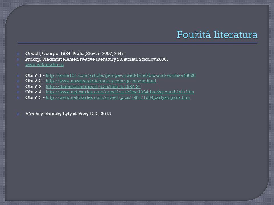 Orwell, George: 1984. Praha, Slovart 2007, 254 s.  Prokop, Vladimír: P ř ehled sv ě tové literatury 20. století, Sokolov 2006.  www.wikipedie.cz w
