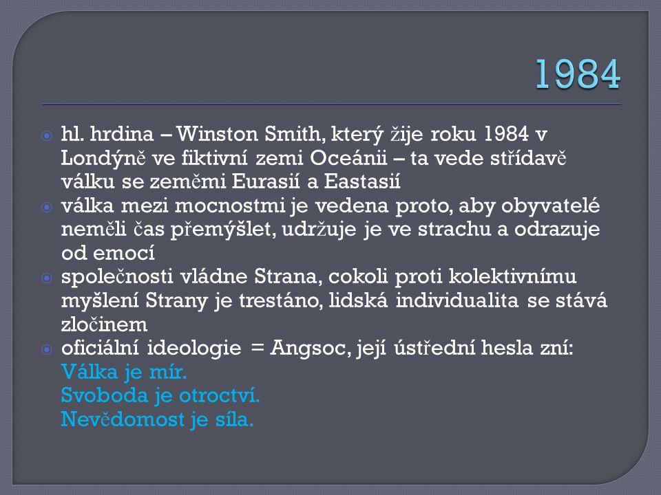  hl. hrdina – Winston Smith, který ž ije roku 1984 v Londýn ě ve fiktivní zemi Oceánii – ta vede st ř ídav ě válku se zem ě mi Eurasií a Eastasií  v
