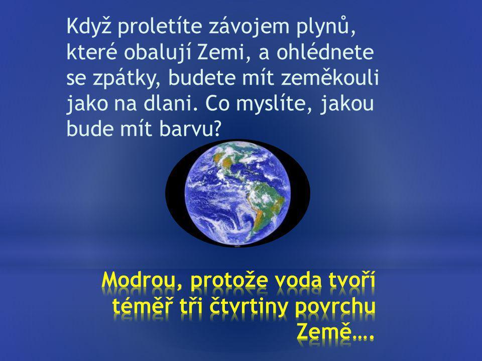 Když proletíte závojem plynů, které obalují Zemi, a ohlédnete se zpátky, budete mít zeměkouli jako na dlani.