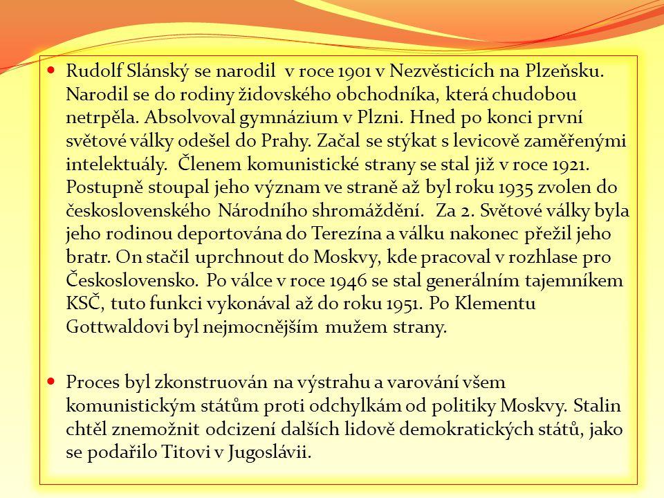  Rudolf Slánský se narodil v roce 1901 v Nezvěsticích na Plzeňsku. Narodil se do rodiny židovského obchodníka, která chudobou netrpěla. Absolvoval gy