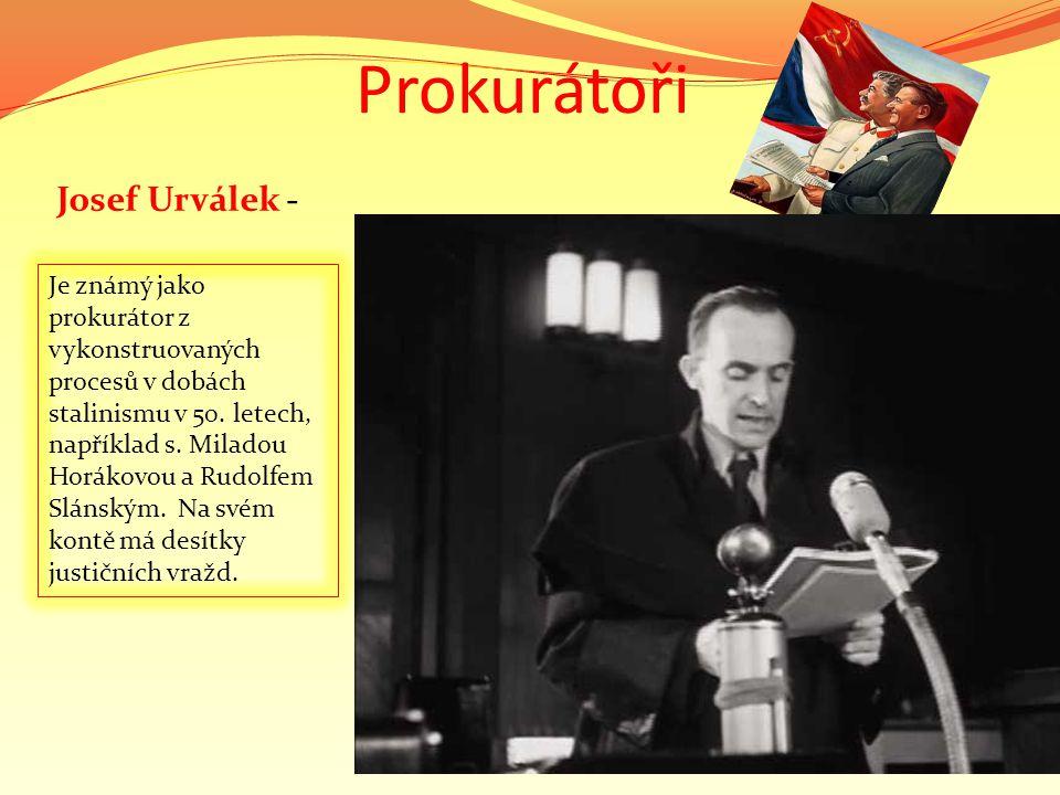 Prokurátoři Josef Urválek - Je známý jako prokurátor z vykonstruovaných procesů v dobách stalinismu v 50. letech, například s. Miladou Horákovou a Rud